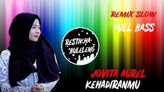 DJ VIRAL TIKTOK - Kehadiranmu  - Jovita Aurel ( Remix Slow Full Bass )