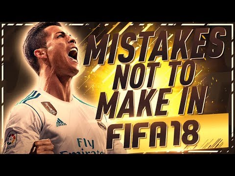 MISTAKES NOT TO MAKE IN FIFA 18 ULTIMATE TEAM!