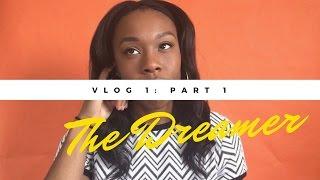 Vlog 1| The Dreamer (Part 1)