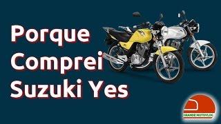 PORQUE COMPREI A SUZUKI YES 125