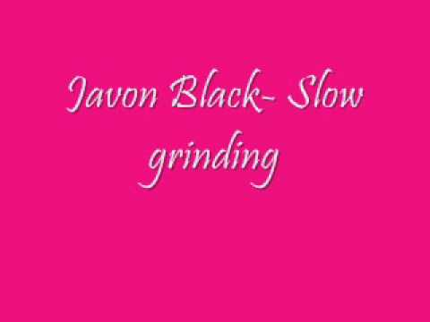 Javon Black- Slow Grinding