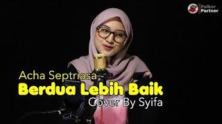 BERDUA LEBIH BAIK - ACHA SEPTRIASA   COVER BY SYIFA AZIZAH