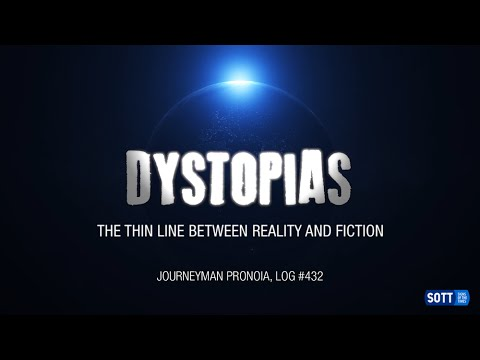 Dystopias - The thin line between reality and fiction - Journeyman Pronoia log #432