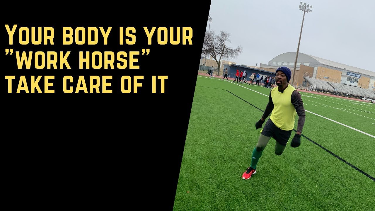"Your body is your ""workhorse"" take care of it"