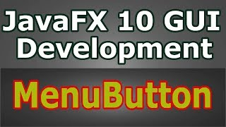 Learn JavaFX 10 Creating MenuButton With Icon (Java GUI Tutorial) #11