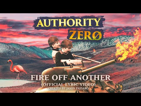 Authority Zero - Fire Off Another (Official Lyric Video)