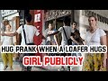 Hug Prank - When A Loafer Hugs Girl Publicly |😜 Funny Hug Prank😜