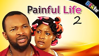 PAINFUL LIFE 2 - NOLLYWOOD MOVIE