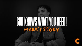 God Knows What You Need! - Mark's Testimony
