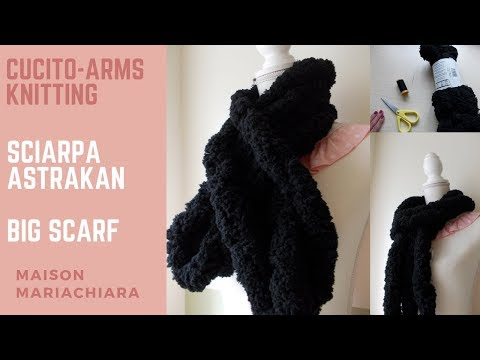 🌸 CUCITO - ARMS KNITTING 🌸 SCIARPA ASTRAKAN - HOW TO MAKE A SCARF WITH BIG THREAD