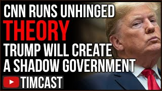 CNN Runs UNHINGED Show Claiming Trump Will Form Shadow Government, Another Says The US Is Decoupling