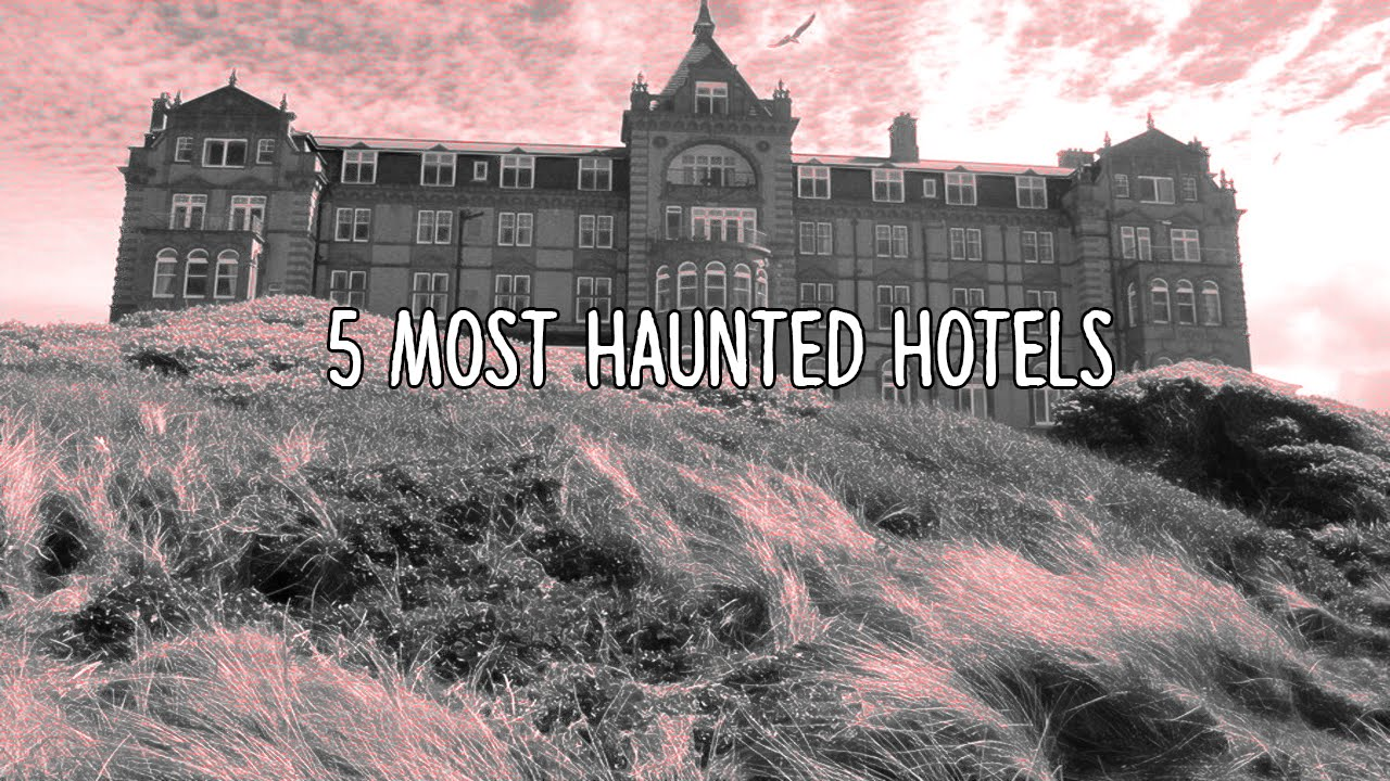 5 Most Haunted Hotels In The World You
