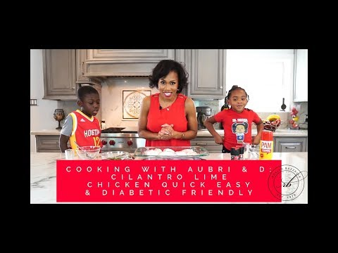 Cooking with Aubri & D:  Cilantro Lime Chicken & 4 Tips for Diabetics