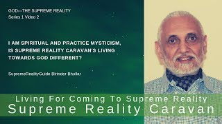 I am spiritual and practice mysticism, is Supreme Reality Caravan's living towards God different?