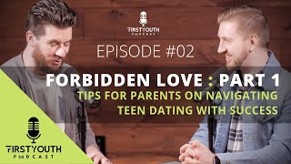 Forbidden Love:Part 1- Tips for Navigating Teen Dating with Success / First Youth Podcast Episode #2