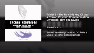 Tablet 5 - The Real History Of War & Terror: Psychic Communication Divorced From The Divine