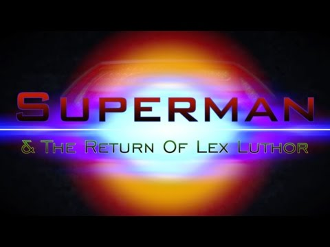 Superman and The Return of Lex Luthor | Short Film