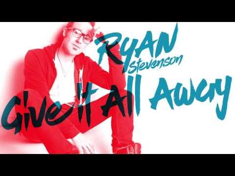 Ryan Stevenson - Give It All Away...