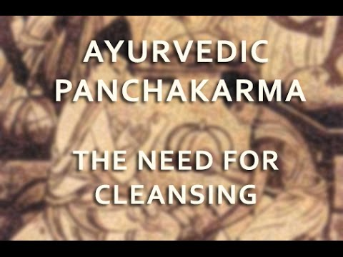 Ayurveda and Panchakarma The Need for Cleansing (1/5)