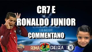 CR7 e Ronaldo Junior commentano ROMA-CHELSEA [3 a 0]
