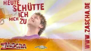ZASCHA - Heute schütte ich mich zu