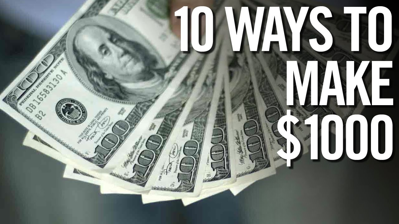 10 WAYS TO MAKE $1000 How To Make Money At Any Age! - YouTube