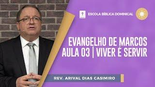 Evangelho de Marcos | Aula 03 | Viver é Servir | EBD | Pr. Arival Dias Casimiro