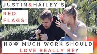 red flags from justin hailey how much work should a relationship really be when to break up