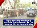 Tight security deployed outside Poes Garden as DA case verdict to be out today - ANI #News