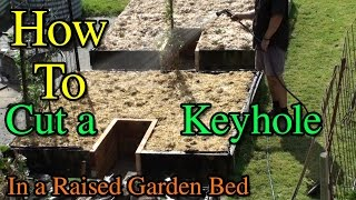 How to Cut Keyhole into Raised Garden Beds Retrofit
