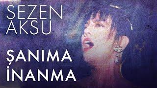 Sezen Aksu - Şanıma İnanma (Lyrics  Şarkı Sözleri)
