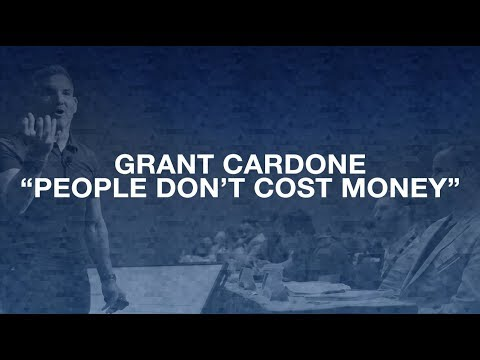 People Don't Cost Money—Grant Cardone