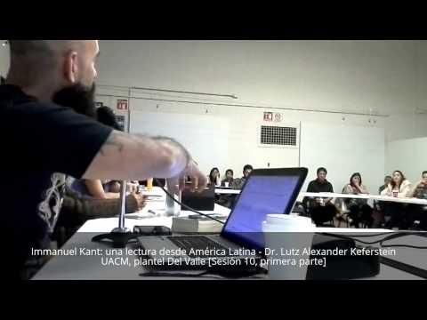 Immanuel Kant: una lectura desde América Latina - Dr. Lutz Alexander Keferstein UACM, plantel Del Va