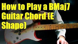 how to play a bmaj7 guitar chord (e shape)