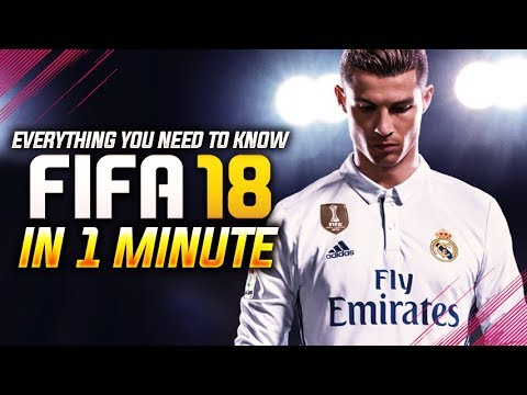 EVERYTHING YOU NEED TO KNOW ABOUT FIFA 18 IN 1 MINUTE
