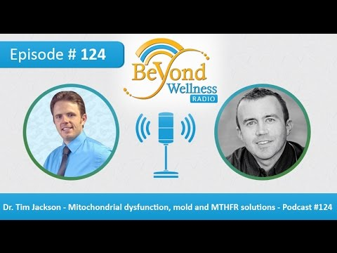 Dr. Tim Jackson - Mitochondrial dysfunction, mold and MTHFR solutions - Podcast #124