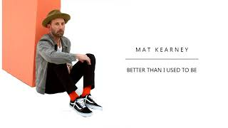 Mat Kearney Better Than I Used To Be Audio