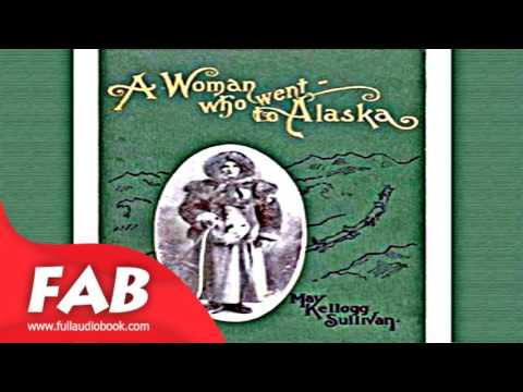 A Woman Who Went to Alaska Full Audiobook by May Kellogg SULLIVAN by Memoirs