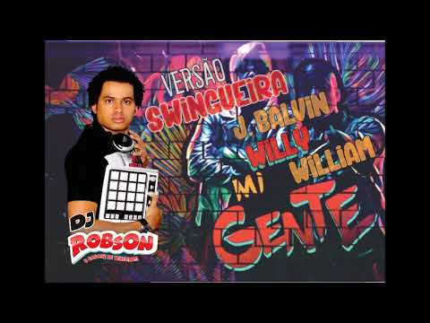 J  Balvin Willy William - Mi Gente -  Versão Swingão Dj Robson