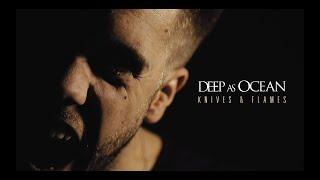 Смотреть клип Deep As Ocean - Knives And Flames