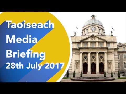 Taoiseach Leo Varadkar  Media Briefing 28th July 2017