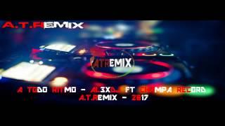 A Todo Ritmo - AL3X DJ FT Champa Record - A.T.Remix - 2017