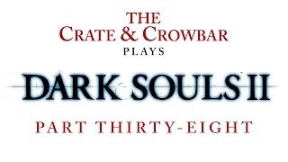 C&C Plays Dark Souls 2 Part 38: Toad In The Hole