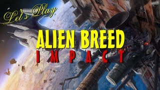 Let's Play Alien Breed: Impact - Co-op   Mission 02 - WHO MADE THIS GAME?!