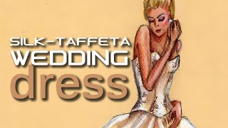 Silk Taffeta Wedding Dress Tutorial: Fashion Design Drawing Lesson