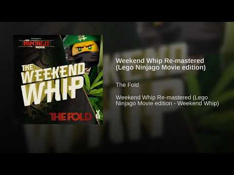 Weekend Whip Re-mastered (Lego Ninjago Movie edition)