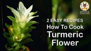 2 Easy Recipes How to Cook Turmeric Flower   2 Resipi Mudah Masak Bunga Kunyit