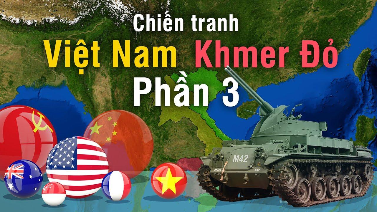 Tóm tắt Chiến Tranh Việt Nam - Khmer Đỏ | Phần 3