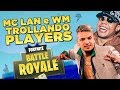 MC LAN E MC WM TROLLANDO PLAYERS NO FORTNITE!
