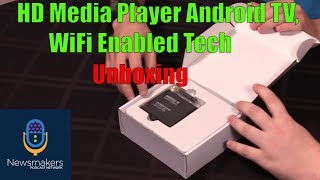 HD Media Player Android TV, WiFi Enabled Tech Unboxing - Newsmakers Studio